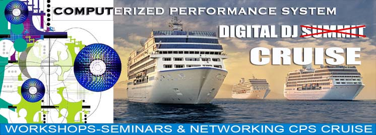 CPS - Computerized Performance System Digital DJ Summit and Cruise seminars, workshops and networking hosted by Professor Jam